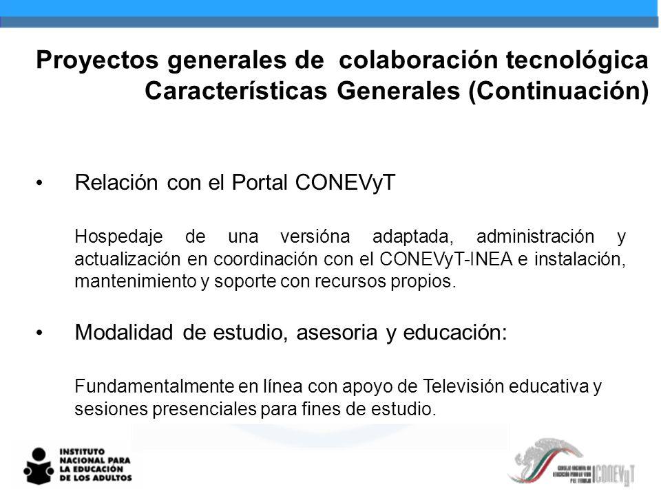 Proyectos generales de colaboración tecnológica Características Generales (Continuación) Relación con el Portal CONEVyT Hospedaje de una versióna adaptada, administración y actualización en coordinación con el CONEVyT-INEA e instalación, mantenimiento y soporte con recursos propios.