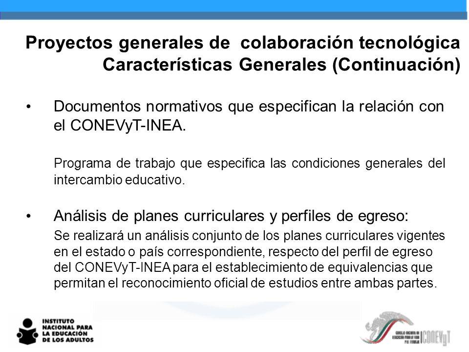 Proyectos generales de colaboración tecnológica Características Generales (Continuación) Documentos normativos que especifican la relación con el CONEVyT-INEA.