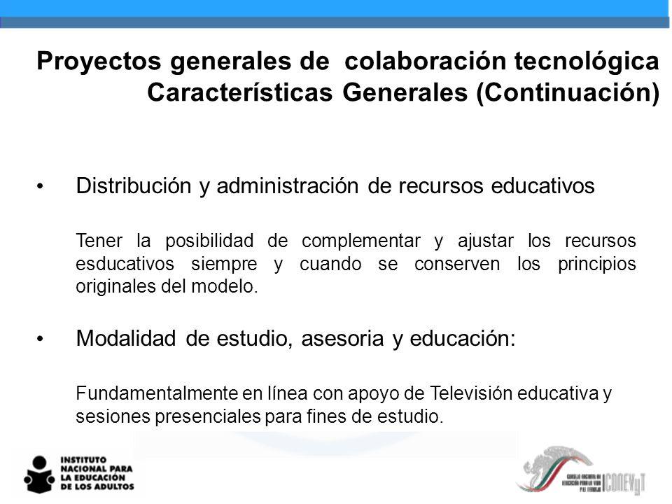 Proyectos generales de colaboración tecnológica Características Generales (Continuación) Distribución y administración de recursos educativos Tener la posibilidad de complementar y ajustar los recursos esducativos siempre y cuando se conserven los principios originales del modelo.