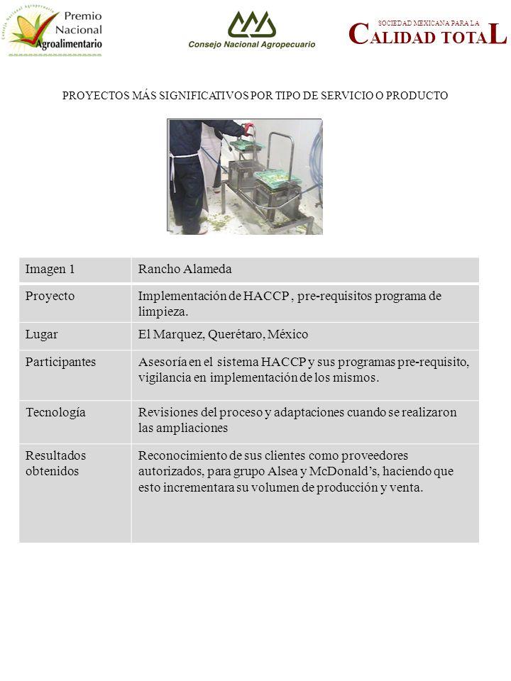 PROYECTOS MÁS SIGNIFICATIVOS POR TIPO DE SERVICIO O PRODUCTO C ALIDAD TOTA L SOCIEDAD MEXICANA PARA LA FOTOGRAFÍA 2 Imagen 1Rancho Alameda ProyectoImplementación de HACCP, pre-requisitos programa de limpieza.