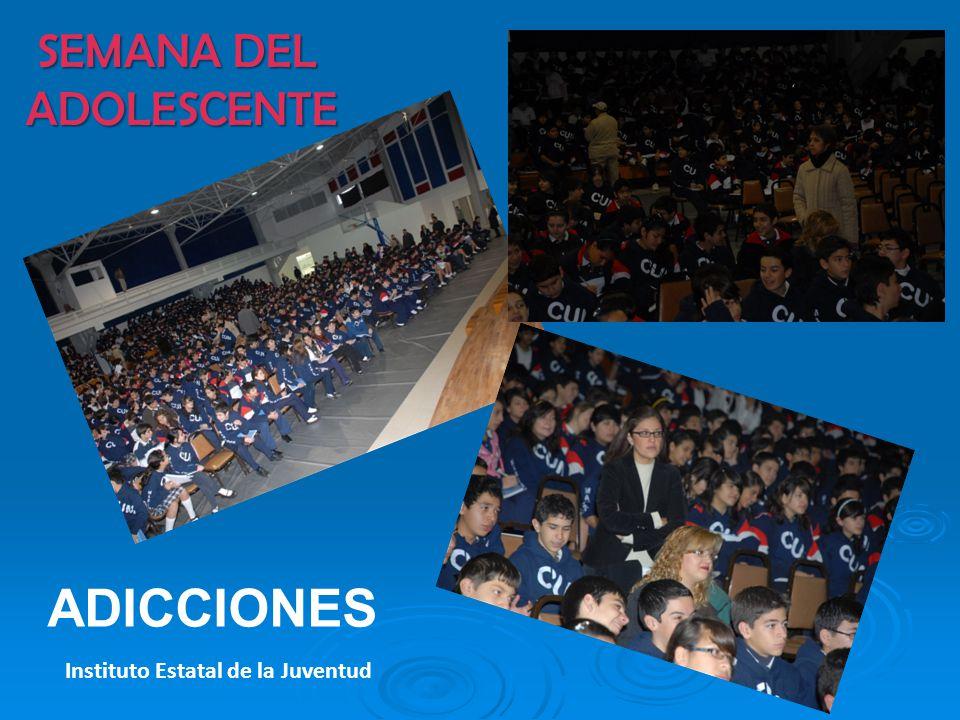 SEMANA DEL ADOLESCENTE ADICCIONES Instituto Estatal de la Juventud