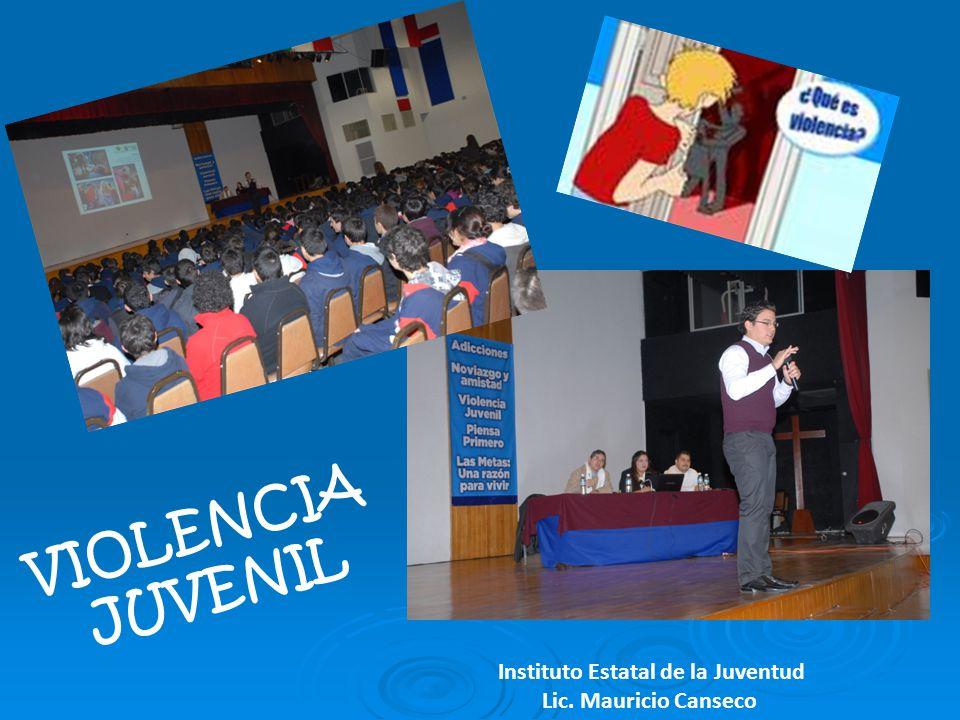 VIOLENCIA JUVENIL Instituto Estatal de la Juventud Lic. Mauricio Canseco