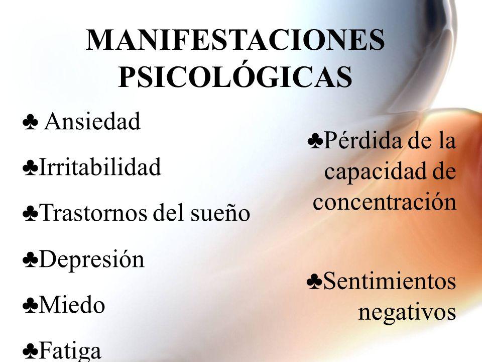 MANIFESTACIONES PSICOLÓGICAS A nsiedad I rritabilidad T rastornos del sueño D epresión M iedo F atiga P érdida de la capacidad de concentración S entimientos negativos
