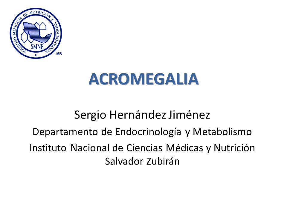 ACROMEGALIA Sergio Hernández Jiménez Departamento de Endocrinología y Metabolismo Instituto Nacional de Ciencias Médicas y Nutrición Salvador Zubirán