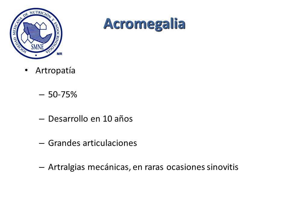 Acromegalia Artropatía – 50-75% – Desarrollo en 10 años – Grandes articulaciones – Artralgias mecánicas, en raras ocasiones sinovitis