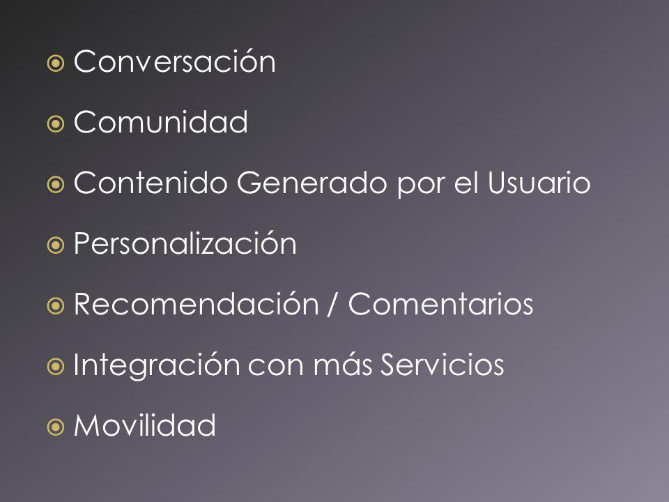Conversación Comunidad Contenido Generado por el Usuario Personalización Recomendación / Comentarios Integración con más Servicios Movilidad