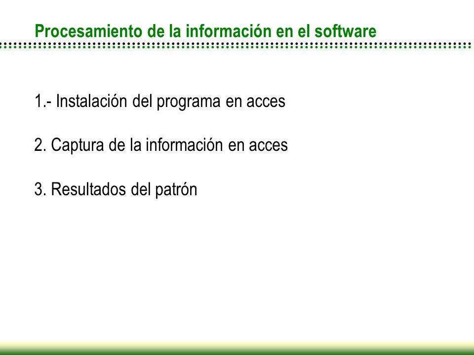 1.- Instalación del programa en acces 2. Captura de la información en acces 3. Resultados del patrón Procesamiento de la información en el software