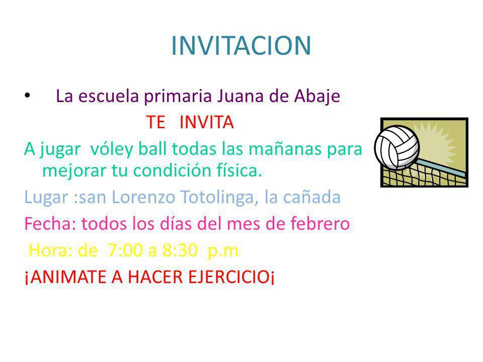 INVITACION La escuela primaria Juana de Abaje TE INVITA A jugar vóley ball todas las mañanas para mejorar tu condición física. Lugar :san Lorenzo Toto