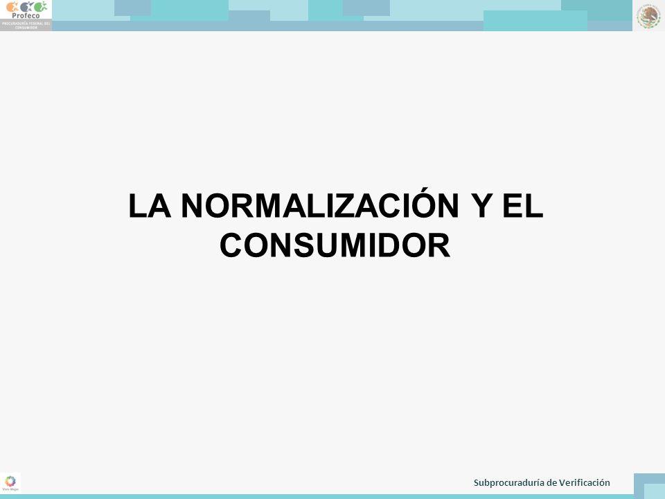 Subprocuraduría de Verificación LA NORMALIZACIÓN Y EL CONSUMIDOR
