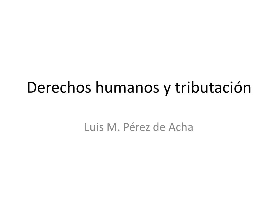 Derechos humanos y tributación Luis M. Pérez de Acha