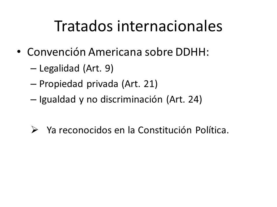 Tratados internacionales Convención Americana sobre DDHH: – Legalidad (Art. 9) – Propiedad privada (Art. 21) – Igualdad y no discriminación (Art. 24)