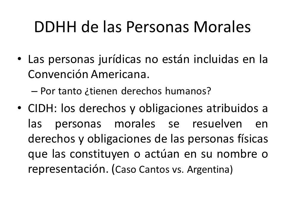 DDHH de las Personas Morales Las personas jurídicas no están incluidas en la Convención Americana. – Por tanto ¿tienen derechos humanos? CIDH: los der