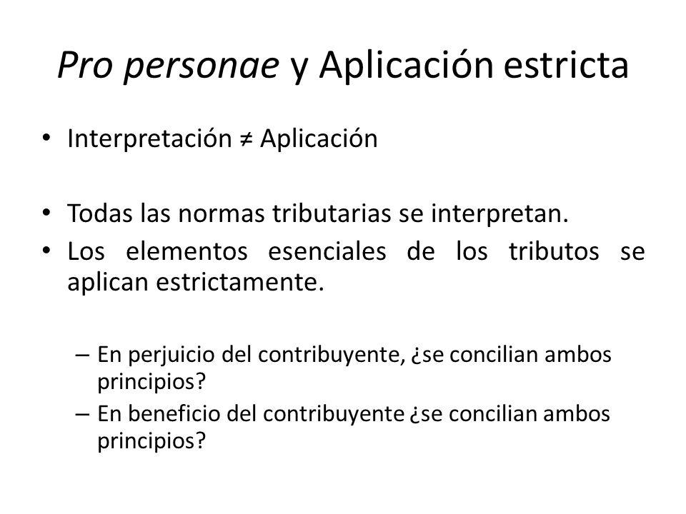 Pro personae y Aplicación estricta Interpretación Aplicación Todas las normas tributarias se interpretan.