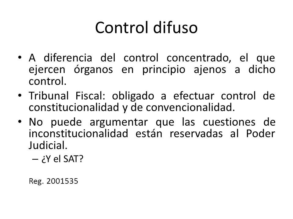 Control difuso A diferencia del control concentrado, el que ejercen órganos en principio ajenos a dicho control. Tribunal Fiscal: obligado a efectuar