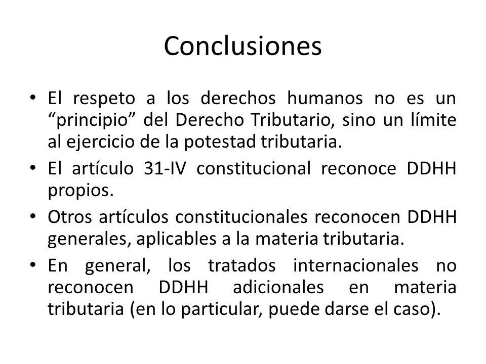 Conclusiones El respeto a los derechos humanos no es un principio del Derecho Tributario, sino un límite al ejercicio de la potestad tributaria. El ar