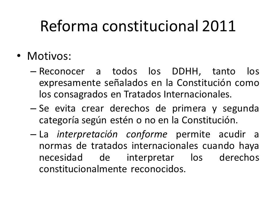 Reforma constitucional 2011 Motivos: – Reconocer a todos los DDHH, tanto los expresamente señalados en la Constitución como los consagrados en Tratado