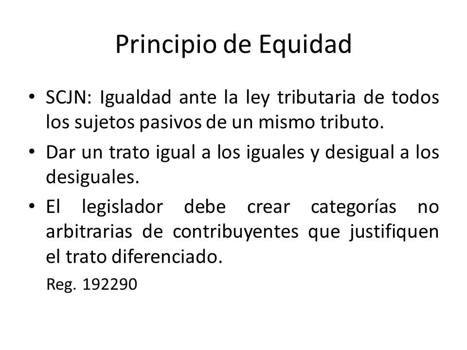 Principio de Equidad SCJN: Igualdad ante la ley tributaria de todos los sujetos pasivos de un mismo tributo. Dar un trato igual a los iguales y desigu