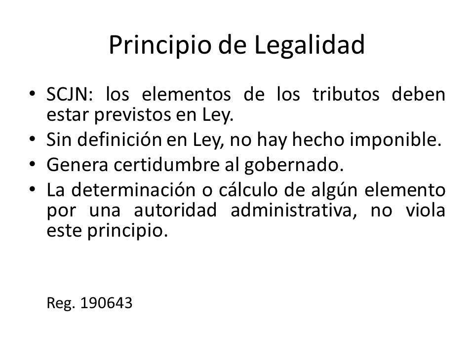 Principio de Legalidad SCJN: los elementos de los tributos deben estar previstos en Ley. Sin definición en Ley, no hay hecho imponible. Genera certidu