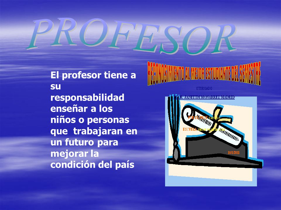 El profesor tiene a su responsabilidad enseñar a los niños o personas que trabajaran en un futuro para mejorar la condición del país