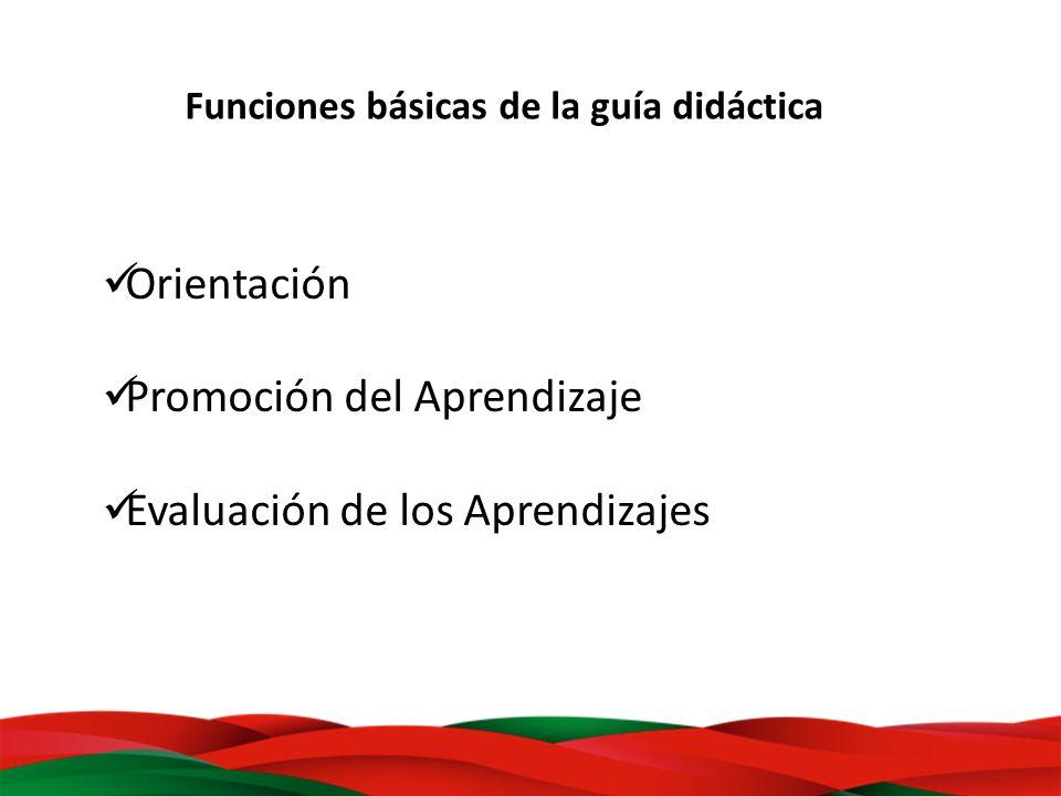 Funciones básicas de la guía didáctica Orientación Promoción del Aprendizaje Evaluación de los Aprendizajes