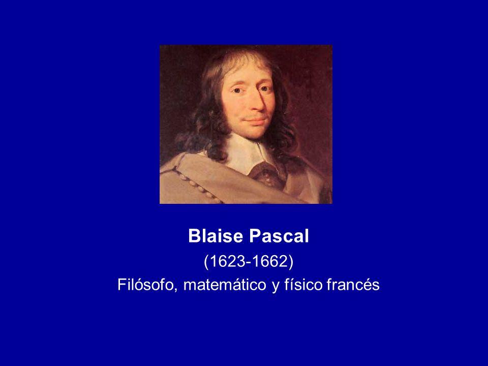 Blaise Pascal (1623-1662) Filósofo, matemático y físico francés
