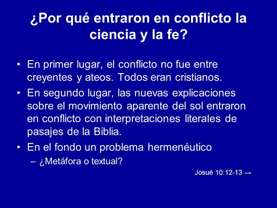¿Por qué entraron en conflicto la ciencia y la fe? En primer lugar, el conflicto no fue entre creyentes y ateos. Todos eran cristianos. En segundo lug