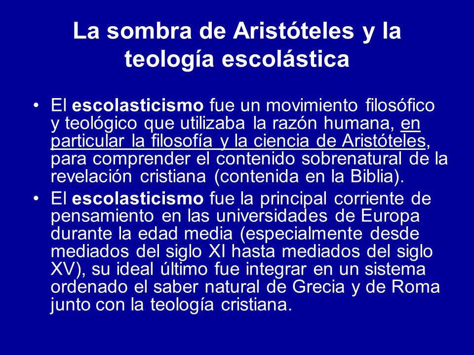 La sombra de Aristóteles y la teología escolástica El escolasticismo fue un movimiento filosófico y teológico que utilizaba la razón humana, en partic