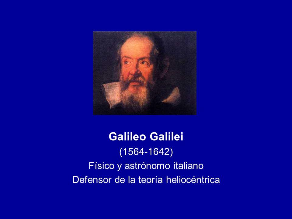 Galileo Galilei (1564-1642) Físico y astrónomo italiano Defensor de la teoría heliocéntrica