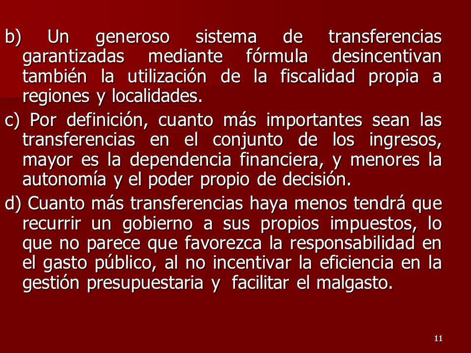 1111 b) Un generoso sistema de transferencias garantizadas mediante fórmula desincentivan también la utilización de la fiscalidad propia a regiones y localidades.