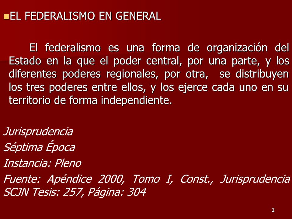 22 EL FEDERALISMO EN GENERAL EL FEDERALISMO EN GENERAL El federalismo es una forma de organización del Estado en la que el poder central, por una parte, y los diferentes poderes regionales, por otra, se distribuyen los tres poderes entre ellos, y los ejerce cada uno en su territorio de forma independiente.