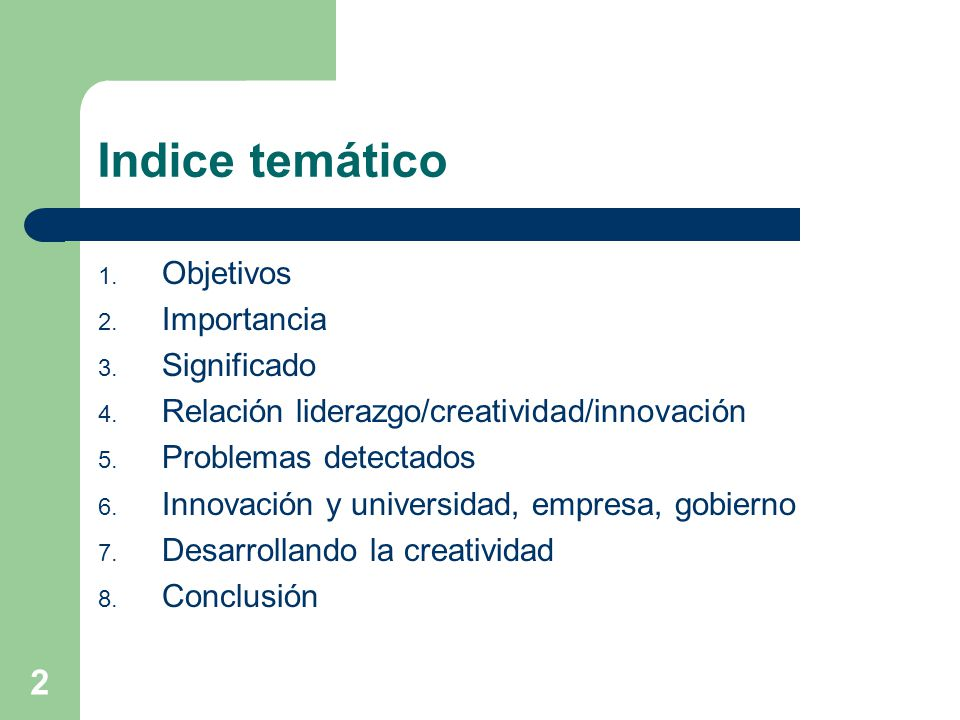 2 Indice temático 1. Objetivos 2. Importancia 3. Significado 4. Relación liderazgo/creatividad/innovación 5. Problemas detectados 6. Innovación y univ