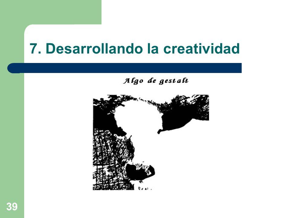 39 7. Desarrollando la creatividad