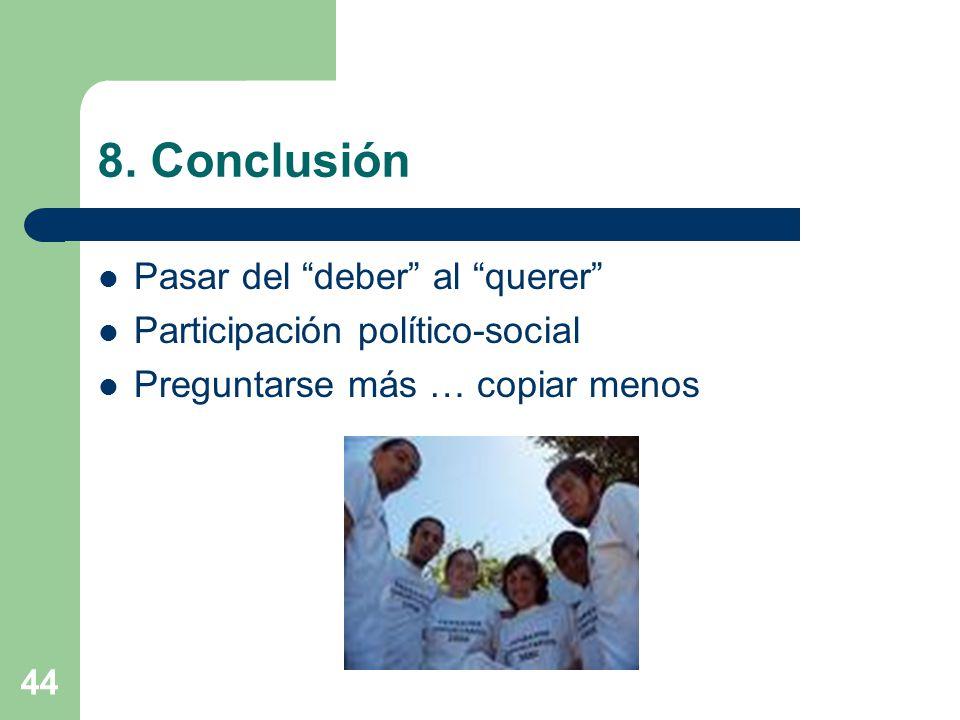 44 8. Conclusión Pasar del deber al querer Participación político-social Preguntarse más … copiar menos
