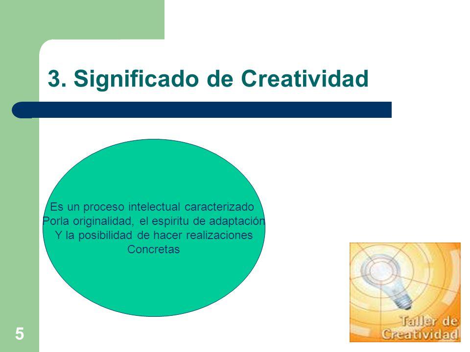 5 3. Significado de Creatividad Es un proceso intelectual caracterizado Porla originalidad, el espiritu de adaptación Y la posibilidad de hacer realiz