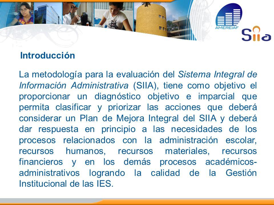 Introducción La metodología para la evaluación del Sistema Integral de Información Administrativa (SIIA), tiene como objetivo el proporcionar un diagn