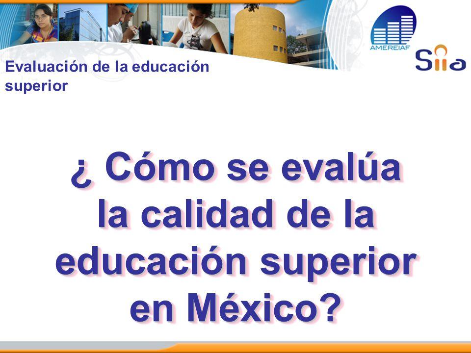 ¿ Cómo se evalúa la calidad de la educación superior en México? Evaluación de la educación superior