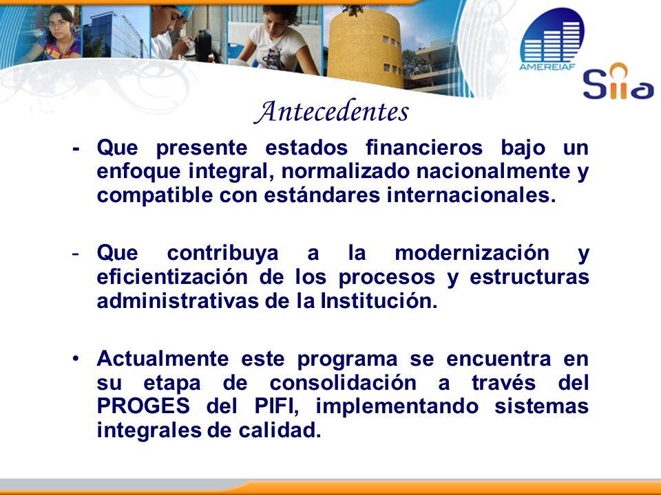 Antecedentes - Que presente estados financieros bajo un enfoque integral, normalizado nacionalmente y compatible con estándares internacionales. -Que