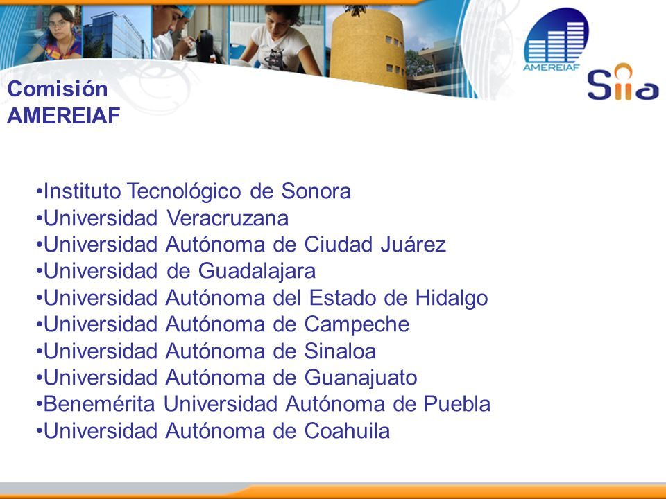 Comisión AMEREIAF Instituto Tecnológico de Sonora Universidad Veracruzana Universidad Autónoma de Ciudad Juárez Universidad de Guadalajara Universidad