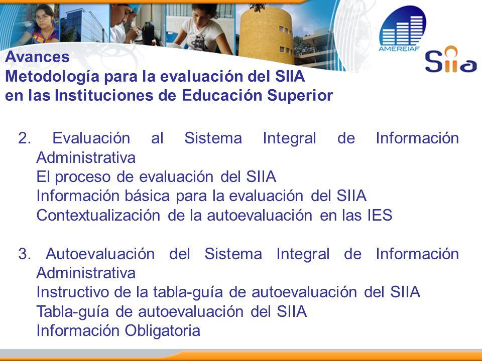 Avances Metodología para la evaluación del SIIA en las Instituciones de Educación Superior 2. Evaluación al Sistema Integral de Información Administra