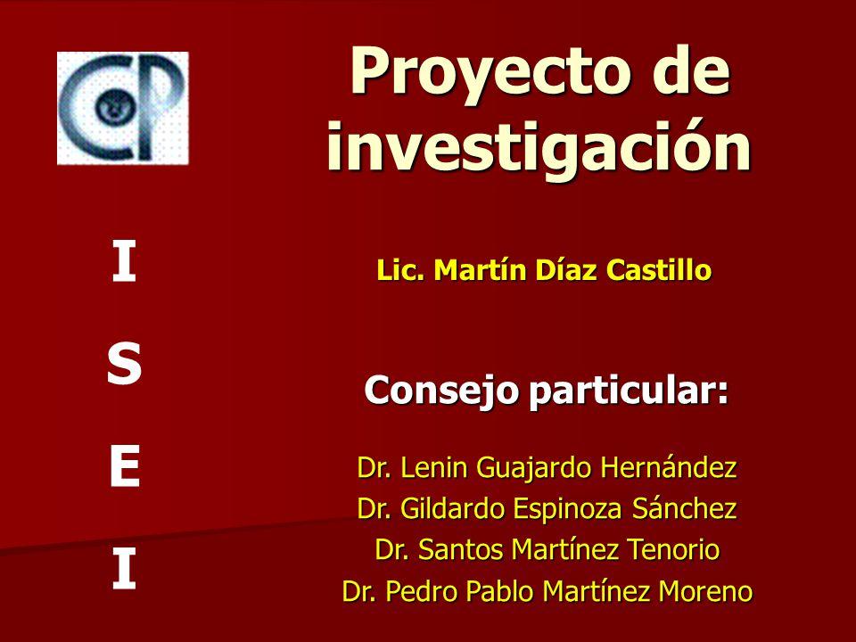 Proyecto de investigación Lic. Martín Díaz Castillo Consejo particular: Dr. Lenin Guajardo Hernández Dr. Gildardo Espinoza Sánchez Dr. Santos Martínez