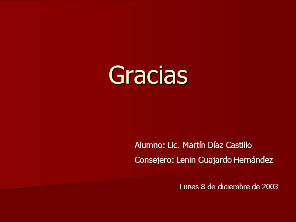 Gracias Alumno: Lic. Martín Díaz Castillo Consejero: Lenin Guajardo Hernández Lunes 8 de diciembre de 2003