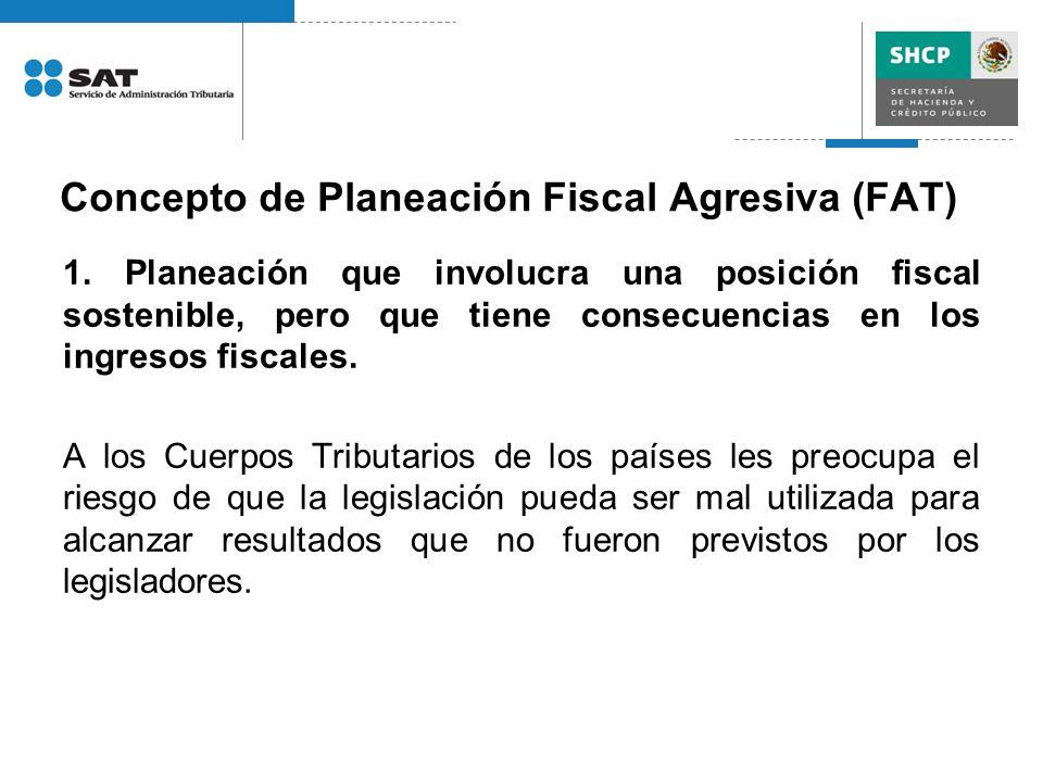 Concepto de Planeación Fiscal Agresiva (FAT) 1. Planeación que involucra una posición fiscal sostenible, pero que tiene consecuencias en los ingresos