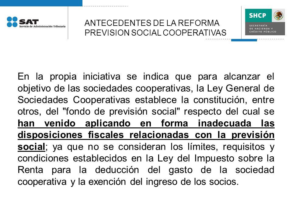 En la propia iniciativa se indica que para alcanzar el objetivo de las sociedades cooperativas, la Ley General de Sociedades Cooperativas establece la