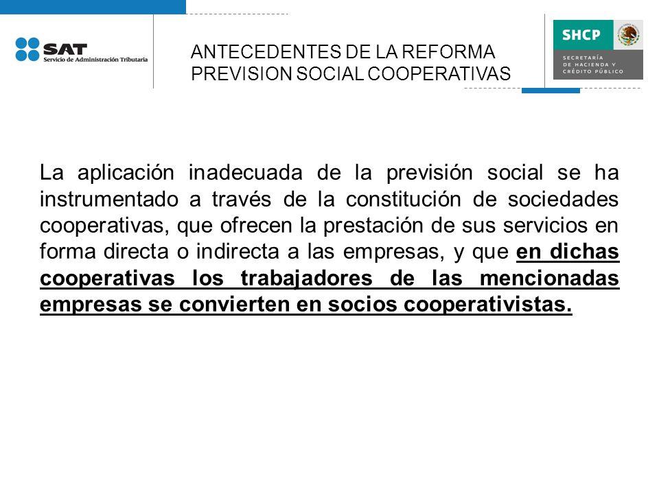 La aplicación inadecuada de la previsión social se ha instrumentado a través de la constitución de sociedades cooperativas, que ofrecen la prestación