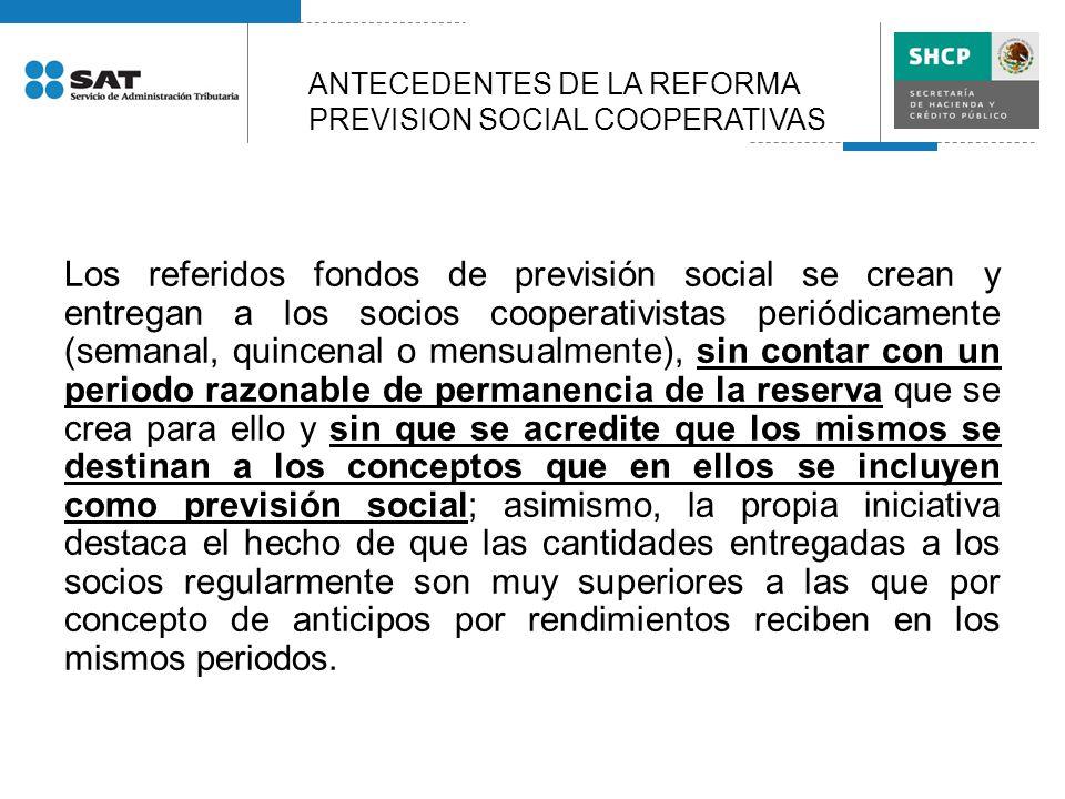 Los referidos fondos de previsión social se crean y entregan a los socios cooperativistas periódicamente (semanal, quincenal o mensualmente), sin cont