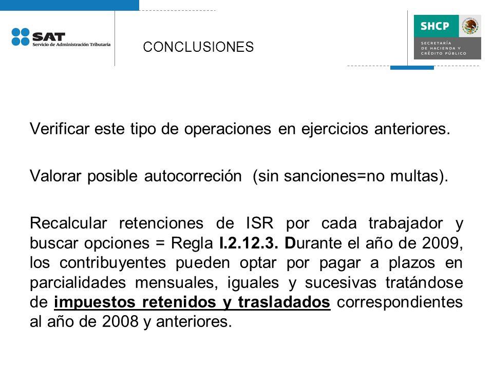Verificar este tipo de operaciones en ejercicios anteriores. Valorar posible autocorreción (sin sanciones=no multas). Recalcular retenciones de ISR po
