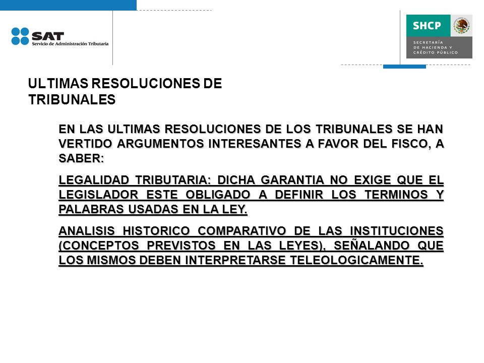 ULTIMAS RESOLUCIONES DE TRIBUNALES EN LAS ULTIMAS RESOLUCIONES DE LOS TRIBUNALES SE HAN VERTIDO ARGUMENTOS INTERESANTES A FAVOR DEL FISCO, A SABER: LEGALIDAD TRIBUTARIA: DICHA GARANTIA NO EXIGE QUE EL LEGISLADOR ESTE OBLIGADO A DEFINIR LOS TERMINOS Y PALABRAS USADAS EN LA LEY.