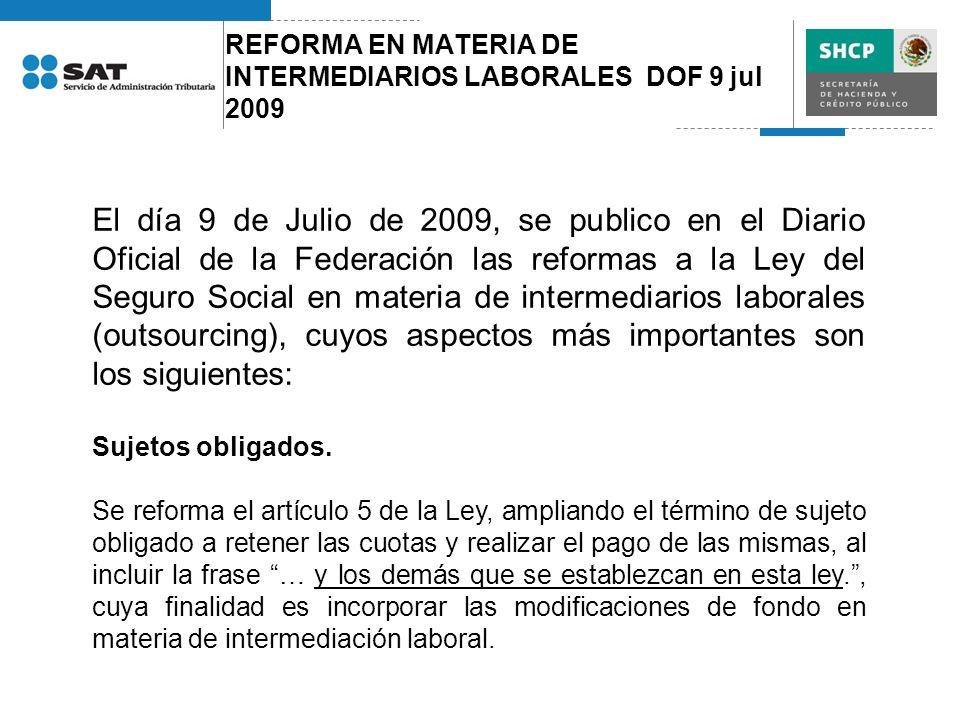 REFORMA EN MATERIA DE INTERMEDIARIOS LABORALES DOF 9 jul 2009 El día 9 de Julio de 2009, se publico en el Diario Oficial de la Federación las reformas