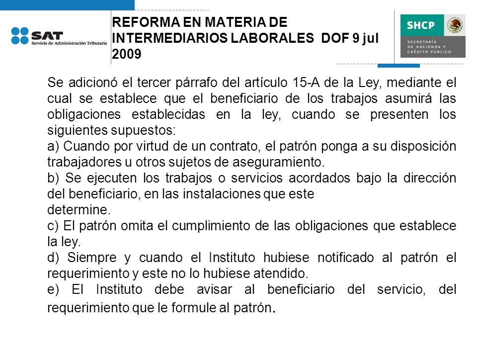 REFORMA EN MATERIA DE INTERMEDIARIOS LABORALES DOF 9 jul 2009 Se adicionó el tercer párrafo del artículo 15-A de la Ley, mediante el cual se establece