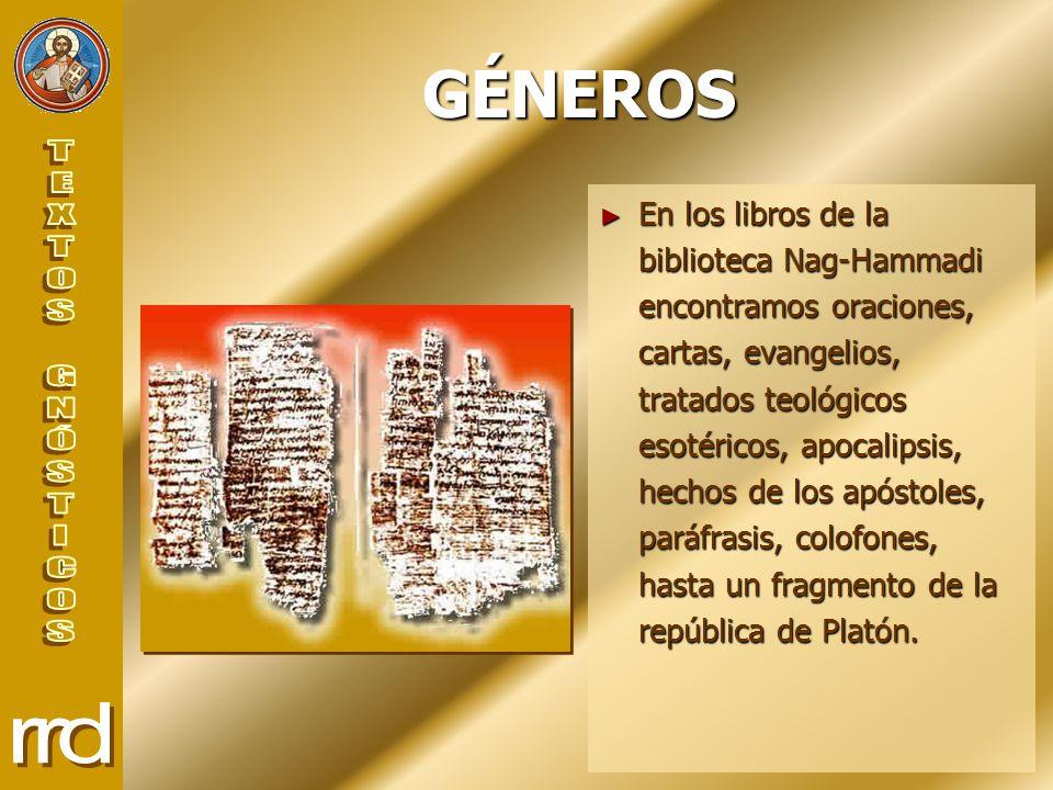 GÉNEROS En los libros de la biblioteca Nag-Hammadi encontramos oraciones, cartas, evangelios, tratados teológicos esotéricos, apocalipsis, hechos de los apóstoles, paráfrasis, colofones, hasta un fragmento de la república de Platón.